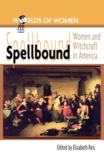 9780842025775: Spellbound: Woman and Witchcraft in America (The Worlds of Women Series)
