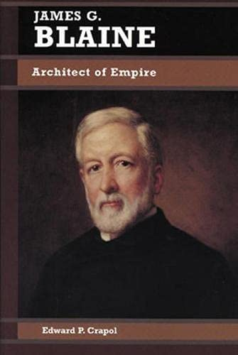 9780842026048: James G. Blaine: Architect of Empire (Biographies in American Foreign Policy)