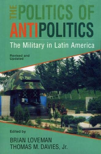 9780842026093: The Politics of Antipolitics: The Military in Latin America (Latin American Silhouettes)
