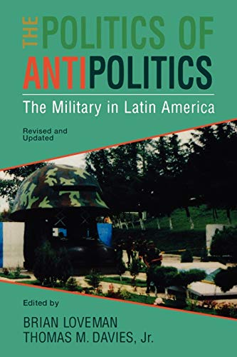 The Politics of Antipolitics: The Military in: Loveman, Brian (Editor)/