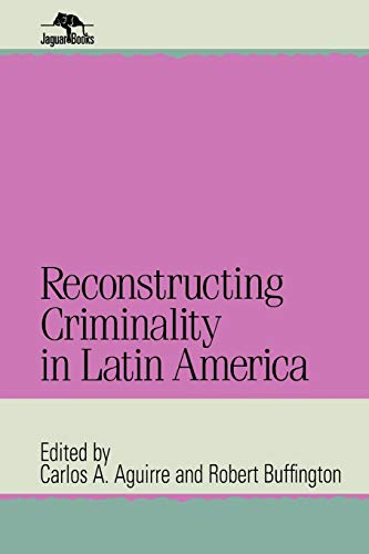 9780842026215: Reconstructing Criminality in Latin America