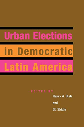 Urban Elections in Democratic Latin America (Latin American Silhouettes).: Dietz, Henry A. (Editor)