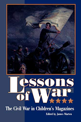 Lessons of War: The Civil War in Children's Magazines: Marten, James