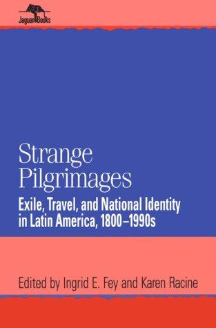 9780842026949: Strange Pilgrimages: Exile, Travel, and National Identity in Latin America, 1800-1990s (Jaguar Books on Latin America)