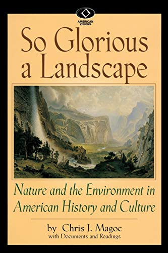 9780842026963: So Glorious a Landscape: Nature and the Environment in American History and Culture (American Visions: Readings in American Culture)