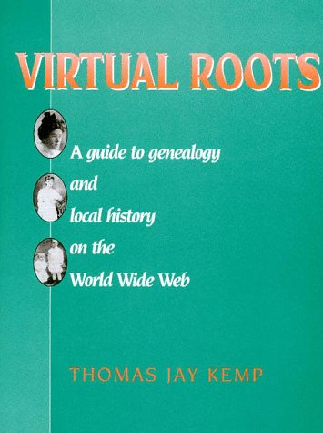 9780842027205: Virtual Roots: A Guide to Genealogy and Local History on the World Wide Web