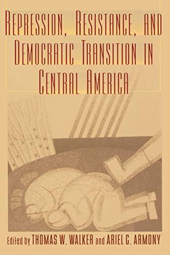 Repression, Resistance, and Democratic Transition in Central America (Latin American Silhouettes) - Thomas W Walker Ariel,Thomas W. Walker Ariel