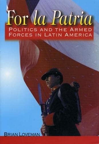 FOR LA PATRIA: Politics and the Armed: Loveman, Brian