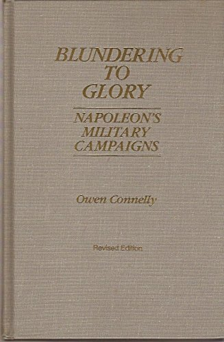 9780842027793: Blundering to Glory: Napoleon's Military Campaigns