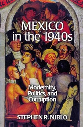 9780842027946: Mexico in the 1940s: Modernity, Politics, and Corruption (Latin American Silhouettes)