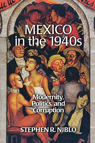 9780842027953: Mexico in the 1940s: Modernity, Politics, and Corruption (Latin American Silhouettes)