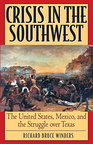 Crisis in the Southwest: The United States, Mexico, and the Struggle over Texas (The American Cri...
