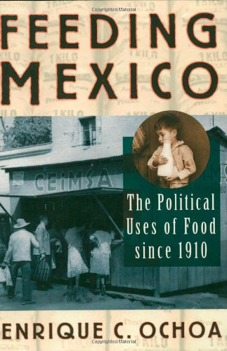 9780842028127: Feeding Mexico: The Political Uses of Food since 1910 (Latin American Silhouettes)