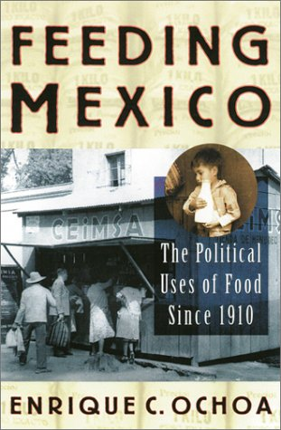 9780842028134: Feeding Mexico: The Political Uses of Food since 1910