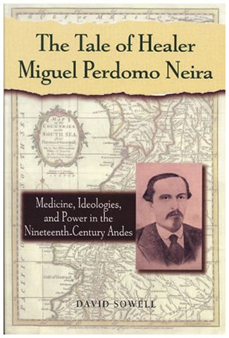 9780842028264: The Tale of Healer Miguel Perdomo Neira: Medicine, Ideologies, and Power in the Nineteenth-Century Andes (Latin American Silhouettes)