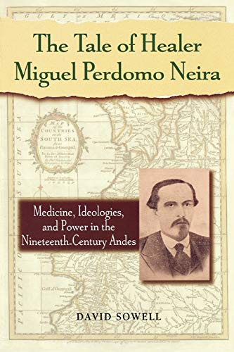 9780842028271: The Tale of Healer Miguel Perdomo Neira: Medicine, Ideologies, and Power in the Nineteenth-Century Andes (Latin American Silhouettes)