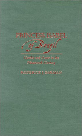 9780842028455: Princess Isabel of Brazil: Gender and Power in the Nineteenth Century (Latin American Silhouettes)