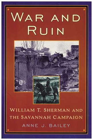 War and Ruin: William T. Sherman and the Savannah Campaign (The American Crisis Series: Books on the Civil War Era) (0842028501) by Anne J. Bailey