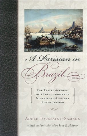 A Parisian in Brazil: The Travel Account: Toussaint-Samson, Ad?le; Hahner,