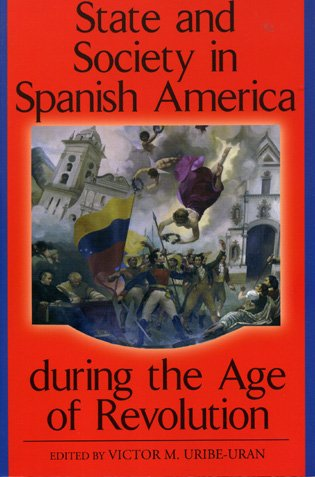 9780842028738: State and Society in Spanish America During the Age of Revolution (Latin American Silhouettes)