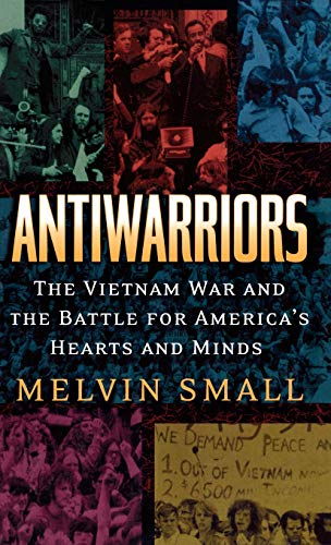 9780842028950: Antiwarriors: The Vietnam War and the Battle for America's Hearts and Minds (Vietnam: America in the War Years)