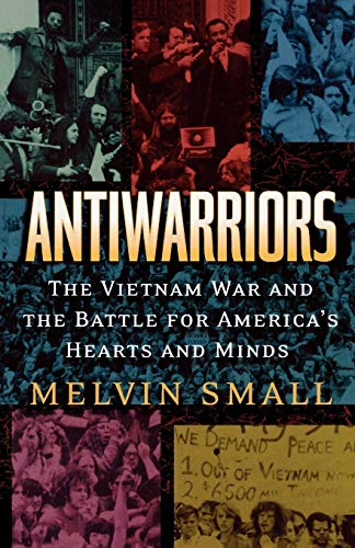 9780842028967: Antiwarriors: The Vietnam War and the Battle for America's Hearts and Minds (Vietnam: America in the War Years)