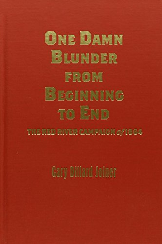 9780842029360: One Damn Blunder from Beginning to End: The Red River Campaign of 1864 (The American Crisis Series: Books on the Civil War Era)