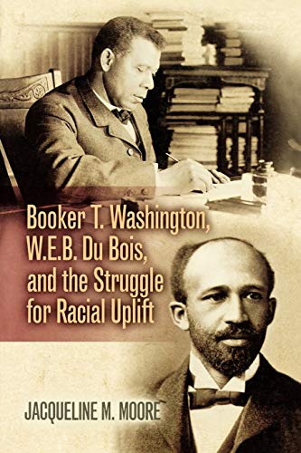 Booker T. Washington, W.E.B. Du Bois, and the Struggle for Racial Uplift (The African American ...