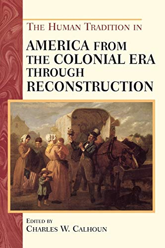 The Human Tradition in America from the: Calhoun, Charles W.