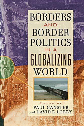 Borders and Border Politics in a Globalizing: Lorey, David E.