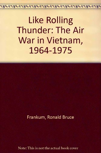9780842051057: Like Rolling Thunder: The Air War in Vietnam, 1964-1975 (Vietnam:America in the War Years, 3)