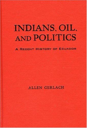 Indians, Oil, and Politics: A Recent History: Gerlach, Allen