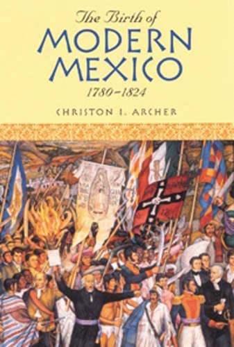 9780842051262: The Birth of Modern Mexico, 1780 1824 (Latin American Silhouettes)