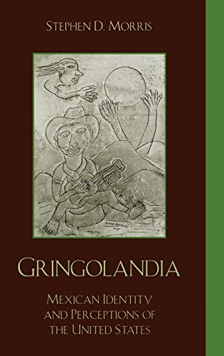Gringolandia: Mexican Identity and Perceptions of the United States (Hardback): Stephen D. Morris