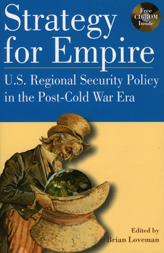 Strategy for Empire: U.S. Regional Security Policy: Brian Loveman; Contributor-President