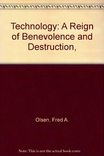 Technology: A Reign of Benevolence and Destruction,: Fred A. Olsen