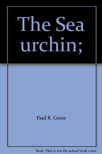 The Sea urchin;: John P. Chamberlain, Paul R. Gross