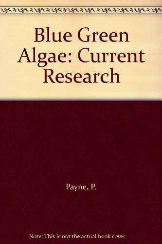 Blue Green Algae: Current Research: Payne, P., Rodriguez-Lopez,