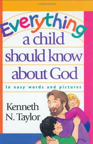 Everything a Child Should Know about God: Kenneth N. Taylor