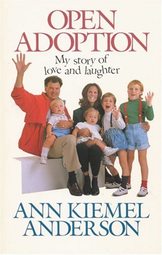 Open Adoption: My Story of Love and Laughter (0842303979) by Ann Kiemel Anderson
