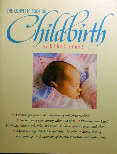 Complete Book on Childbirth (9780842304078) by Debra Evans