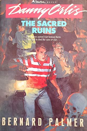 The Sacred Ruins (Danny Orlis Adventure Series,: Bernard Palmer