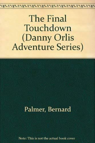 The Final Touchdown (Danny Orlis Adventure Series): Palmer, Bernard