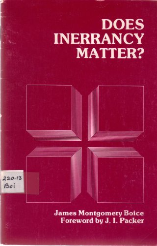 Does Inerrancy Matter? (9780842306539) by James Montgomery Boice