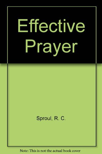 Effective Prayer (9780842307352) by R. C. Sproul