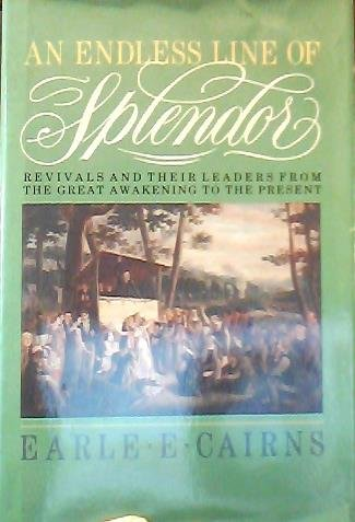9780842307703: An Endless Line of Splendor: Revivals and Their Leaders from the Great Awakening to the Present