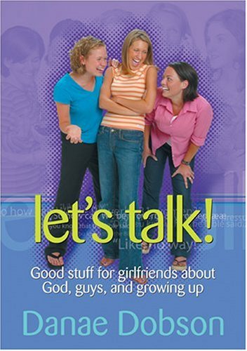 Let's Talk! Good Stuff for Girlfriends About God, Guys, and Growing Up (0842308180) by Danae Dobson