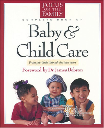 9780842308892: The Focus on the Family Complete Book of Baby and Child Care