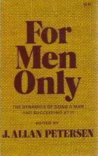 For Men Only: The Dynamics of Being a Man and Succeeding at It: Petersen, J. Allan (ed.)