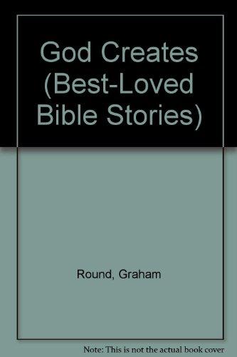 God Creates (Best-Loved Bible Stories): Round, Graham